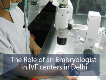 The Role of an Embryologist in IVF Centres in Delhi